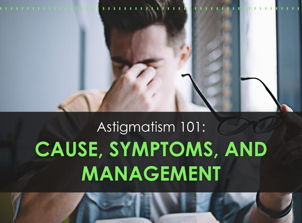 Astigmatism 101: Cause, Symptoms, and Management