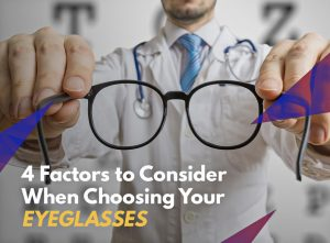 4 Factors to Consider When Choosing Your Eyeglasses