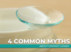 4 Common Myths About Contact Lenses